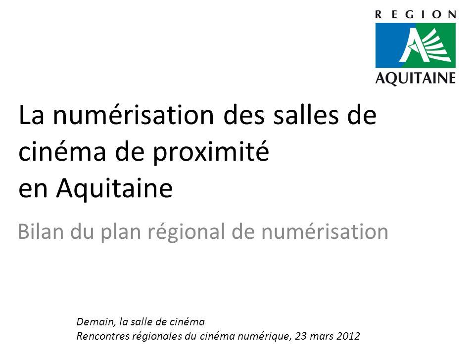 La numérisation des salles de cinéma de proximité en Aquitaine Bilan du plan régional de numérisation Demain, la salle de cinéma Rencontres régionales