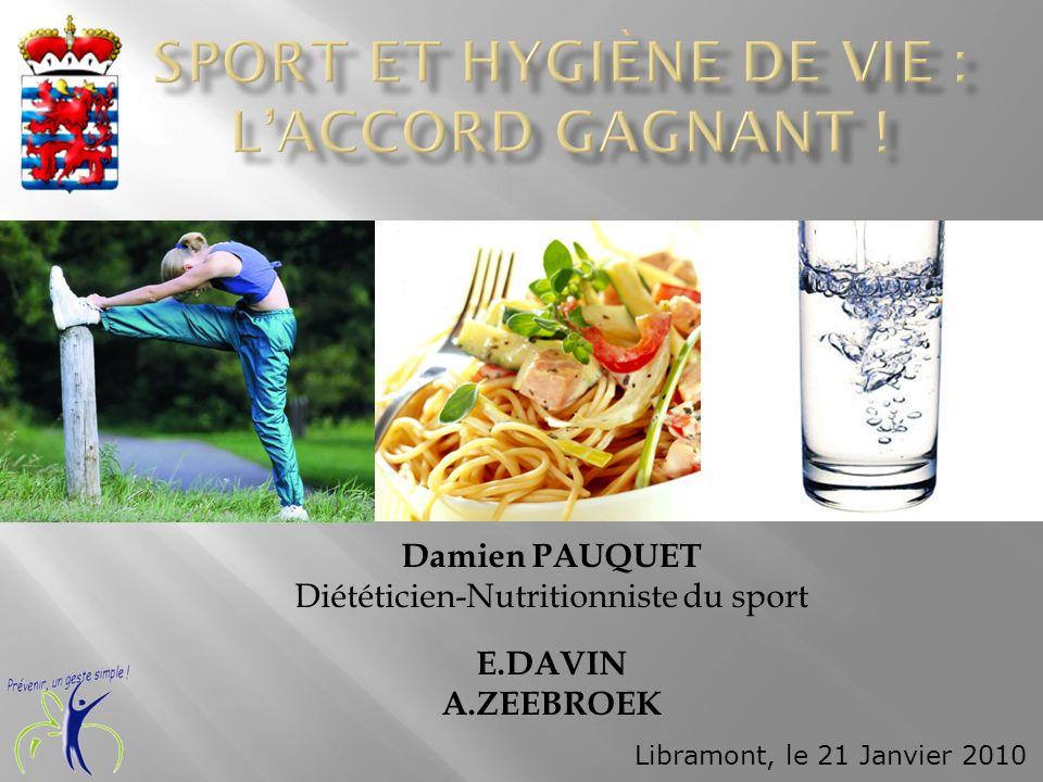 Damien PAUQUET Diététicien-Nutritionniste du sport E.DAVIN A.ZEEBROEK Libramont, le 21 Janvier 2010