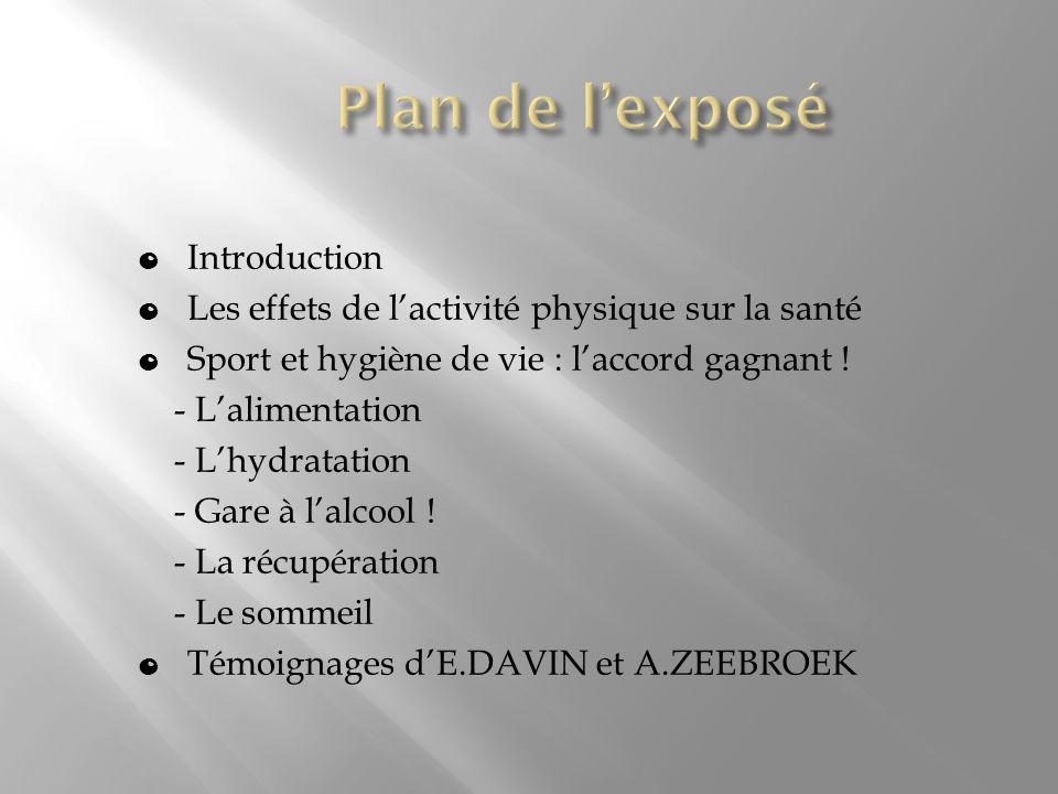 0 Introduction 0 Les effets de lactivité physique sur la santé 0 Sport et hygiène de vie : laccord gagnant ! - Lalimentation - Lhydratation - Gare à l