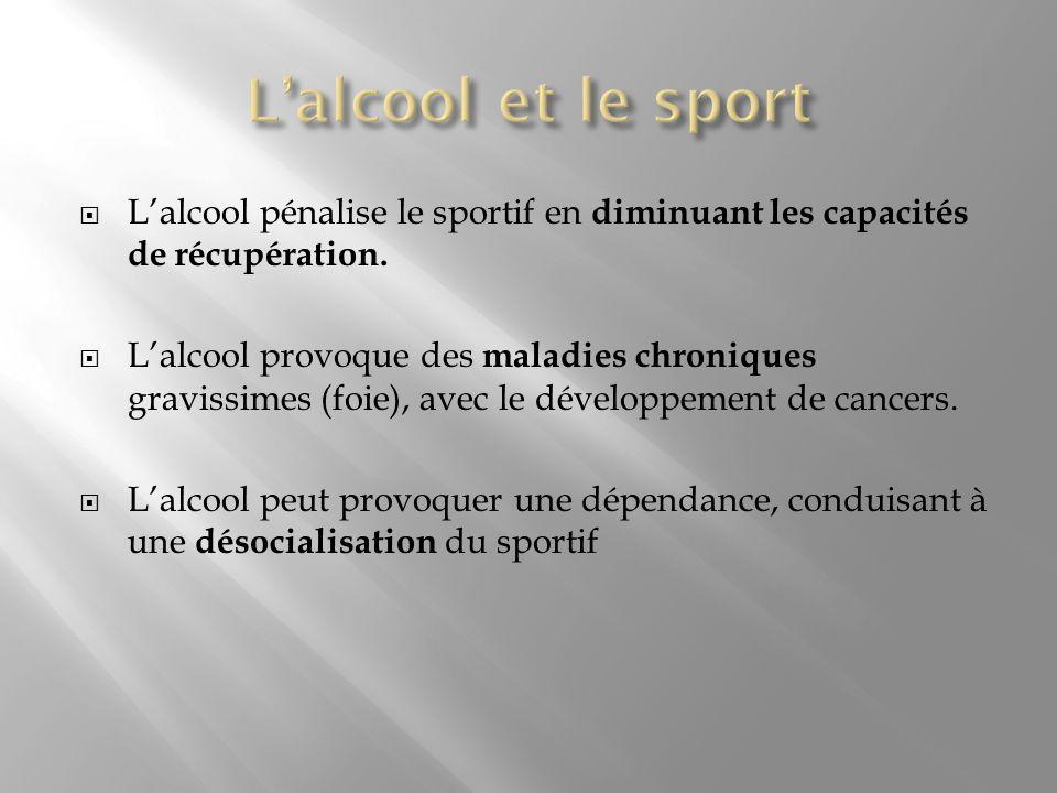 Lalcool pénalise le sportif en diminuant les capacités de récupération. Lalcool provoque des maladies chroniques gravissimes (foie), avec le développe