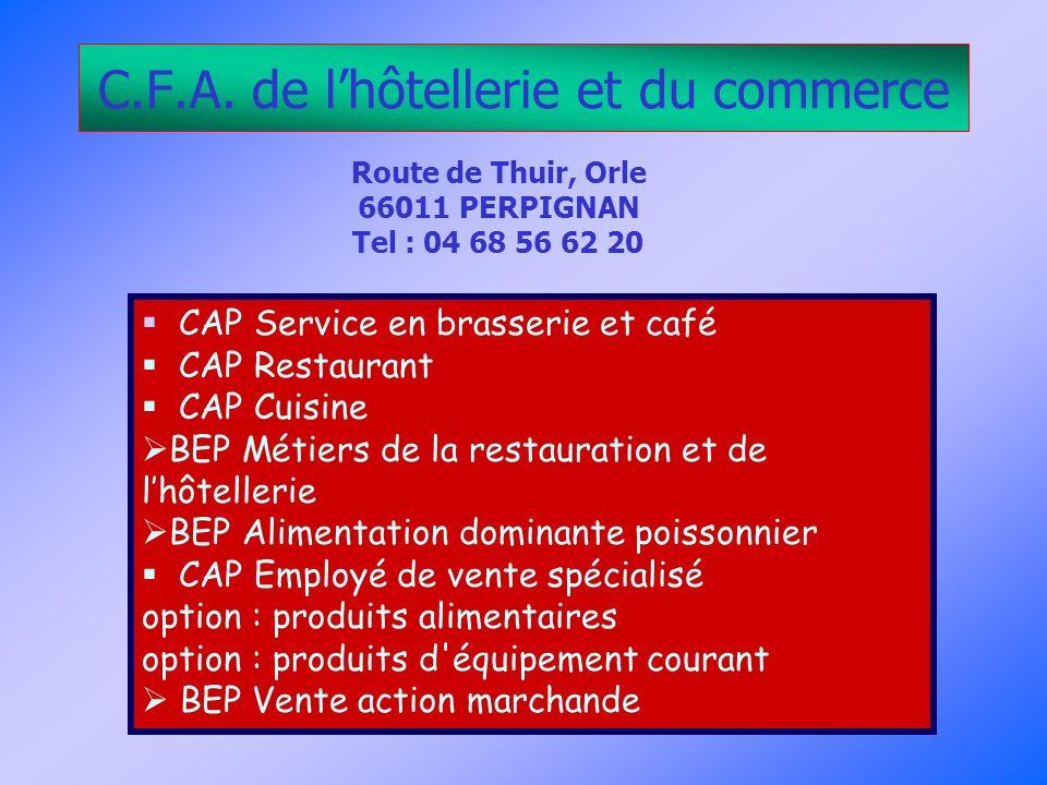 C.F.A. de lhôtellerie et du commerce Route de Thuir, Orle 66011 PERPIGNAN Tel : 04 68 56 62 20 CAP Service en brasserie et café CAP Restaurant CAP Cui