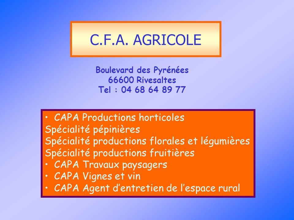 C.F.A. AGRICOLE Boulevard des Pyrénées 66600 Rivesaltes Tel : 04 68 64 89 77 CAPA Productions horticoles Spécialité pépinières Spécialité productions