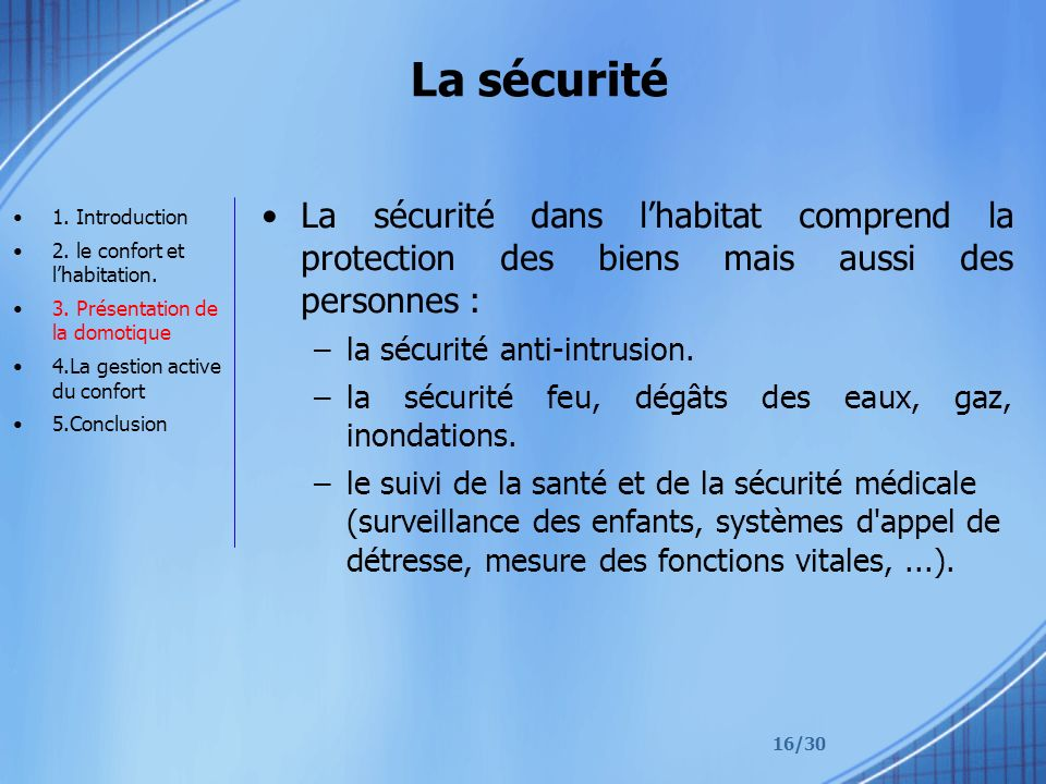 16/30 La sécurité La sécurité dans lhabitat comprend la protection des biens mais aussi des personnes : –la sécurité anti-intrusion. –la sécurité feu,
