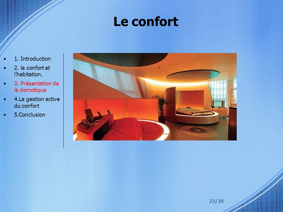 23/30 Le confort 1. Introduction 2. le confort et lhabitation. 3. Présentation de la domotique 4.La gestion active du confort 5.Conclusion