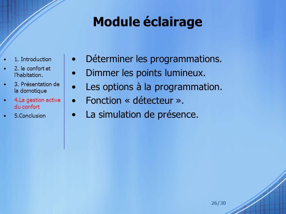 26/30 Module éclairage Déterminer les programmations. Dimmer les points lumineux. Les options à la programmation. Fonction « détecteur ». La simulatio