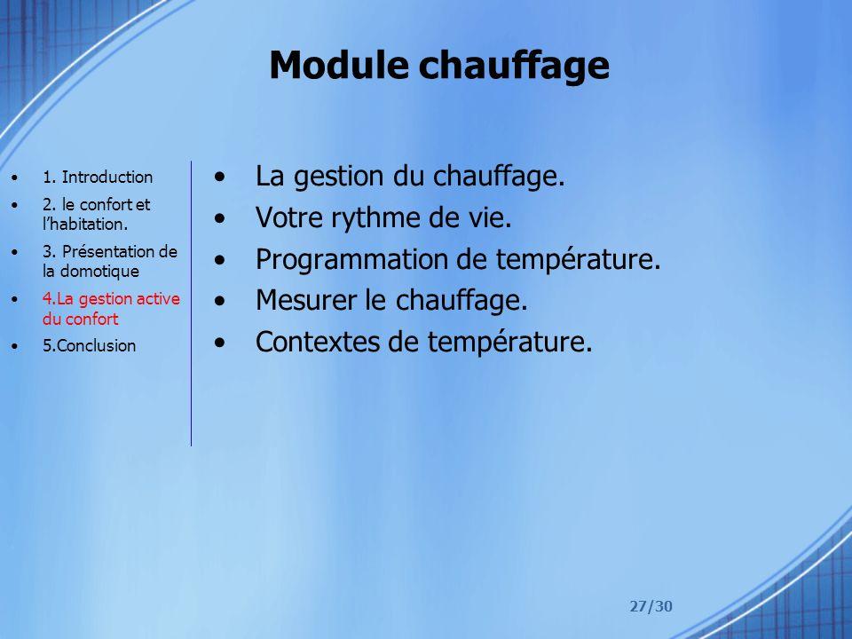 27/30 Module chauffage La gestion du chauffage. Votre rythme de vie. Programmation de température. Mesurer le chauffage. Contextes de température. 1.