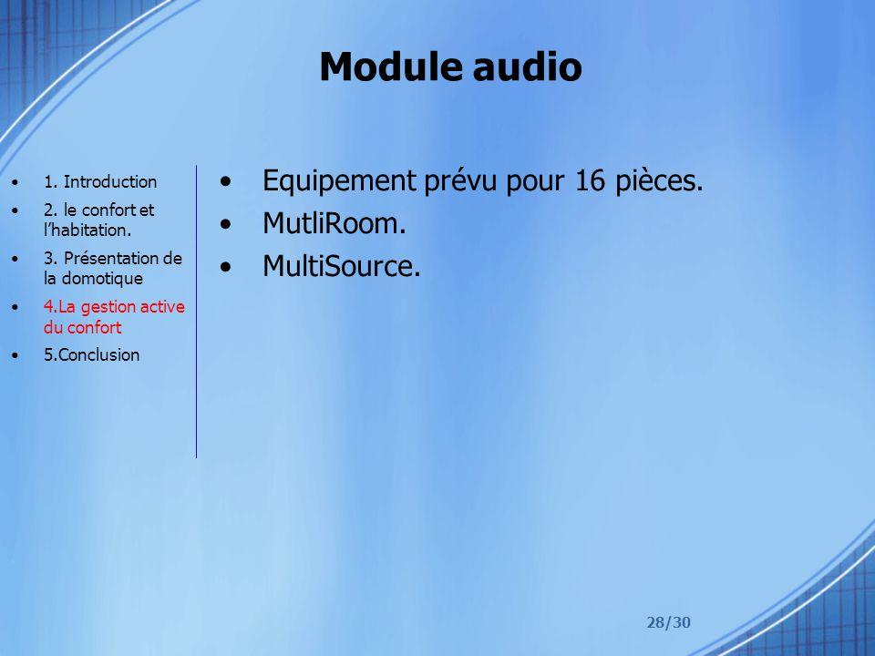 28/30 Module audio Equipement prévu pour 16 pièces. MutliRoom. MultiSource. 1. Introduction 2. le confort et lhabitation. 3. Présentation de la domoti