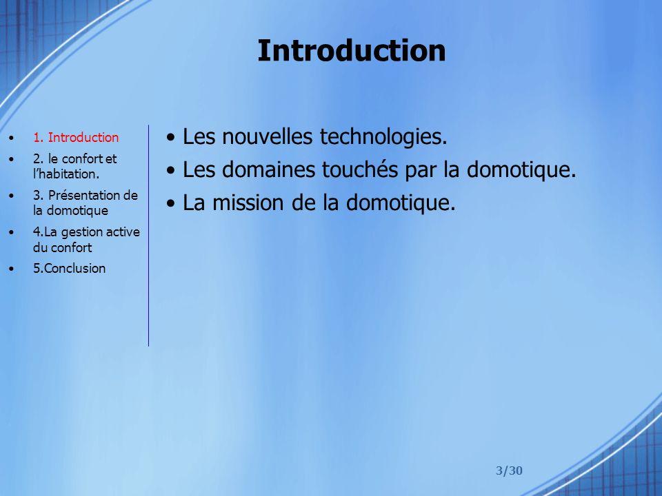 3/30 Introduction Les nouvelles technologies. Les domaines touchés par la domotique. La mission de la domotique. 1. Introduction 2. le confort et lhab