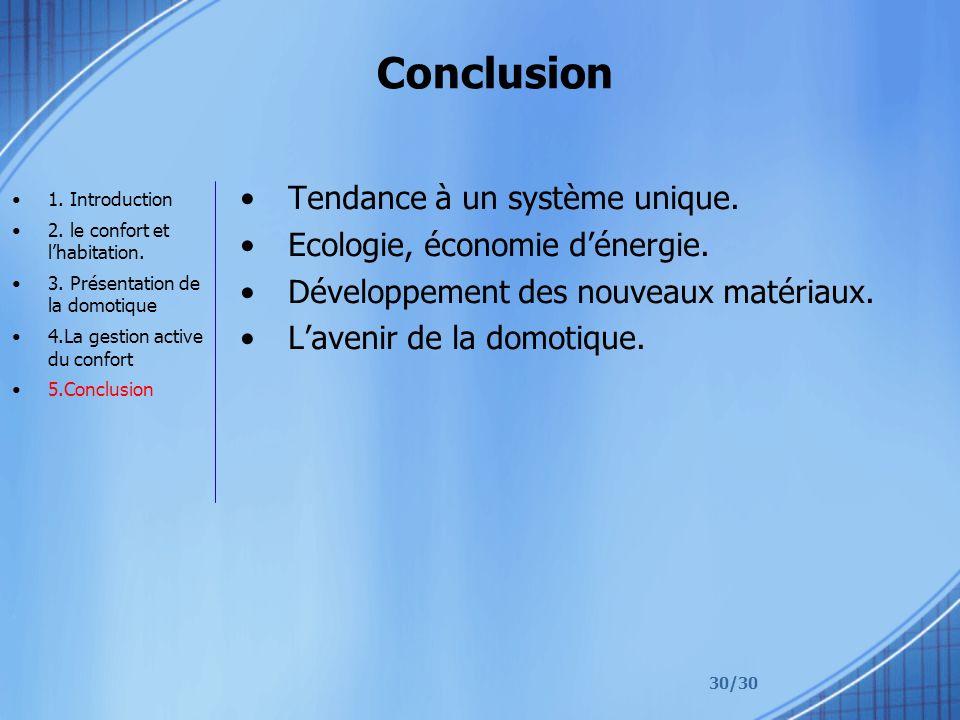 30/30 Conclusion Tendance à un système unique. Ecologie, économie dénergie. Développement des nouveaux matériaux. Lavenir de la domotique. 1. Introduc