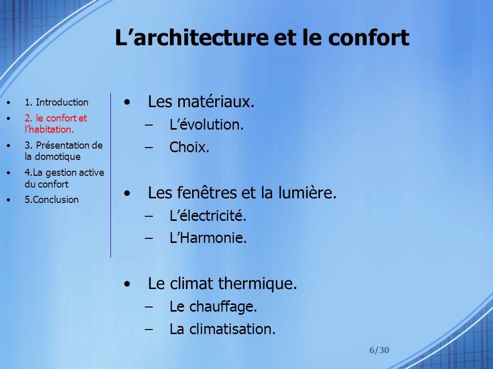 6/30 Larchitecture et le confort Les matériaux. –Lévolution. –Choix. Les fenêtres et la lumière. –Lélectricité. –LHarmonie. Le climat thermique. –Le c