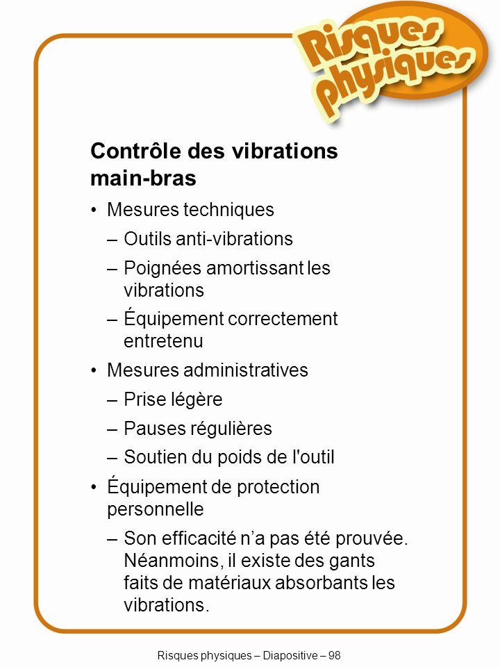 Risques physiques – Diapositive – 98 –Outils anti-vibrations –Poignées amortissant les vibrations –Équipement correctement entretenu Contrôle des vibr