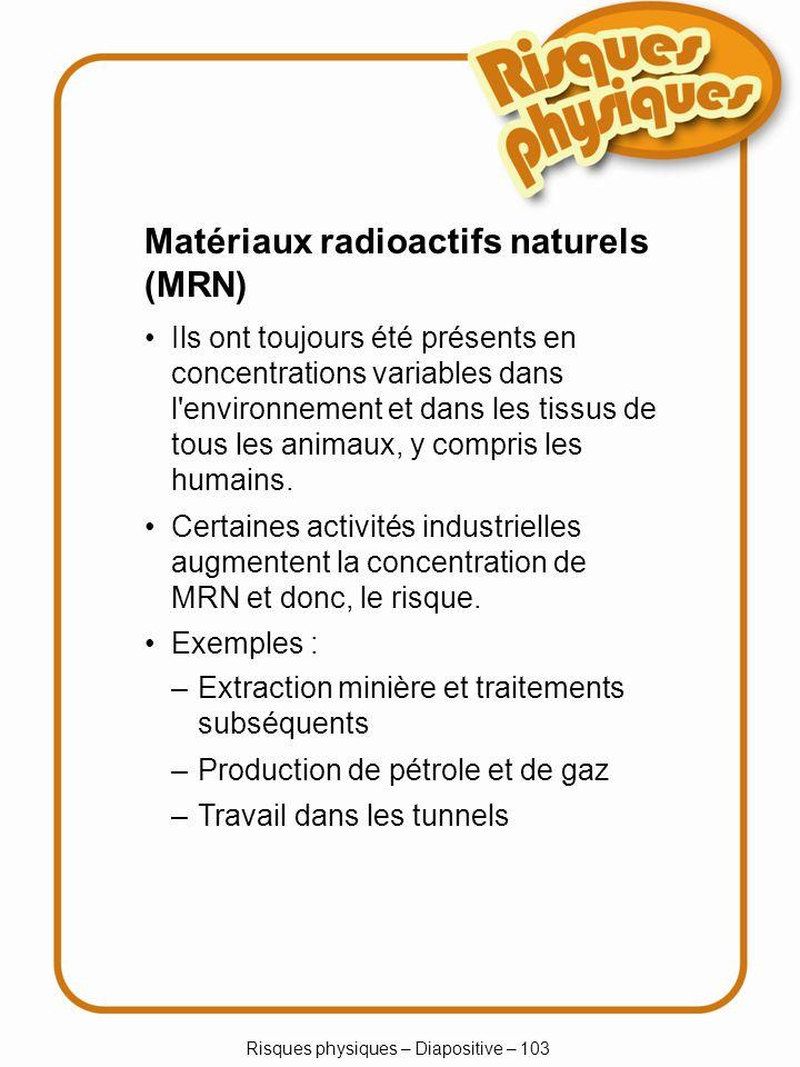 Risques physiques – Diapositive – 103 Ils ont toujours été présents en concentrations variables dans l'environnement et dans les tissus de tous les an