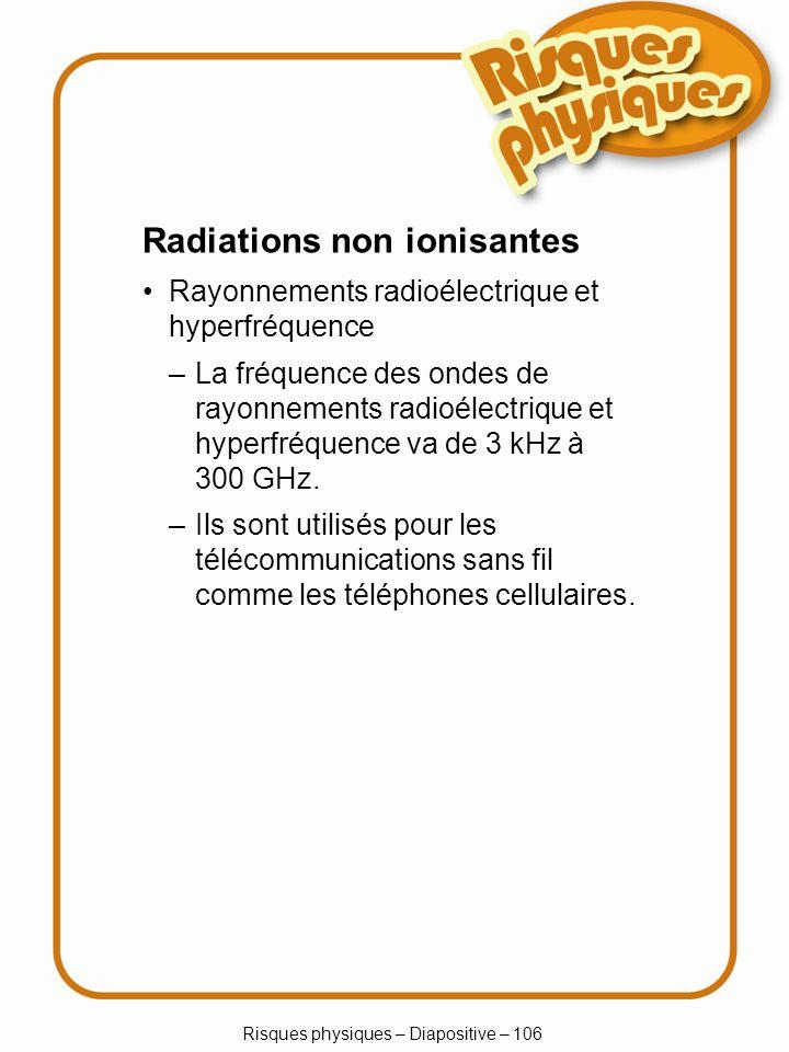 Risques physiques – Diapositive – 106 Radiations non ionisantes Rayonnements radioélectrique et hyperfréquence –La fréquence des ondes de rayonnements