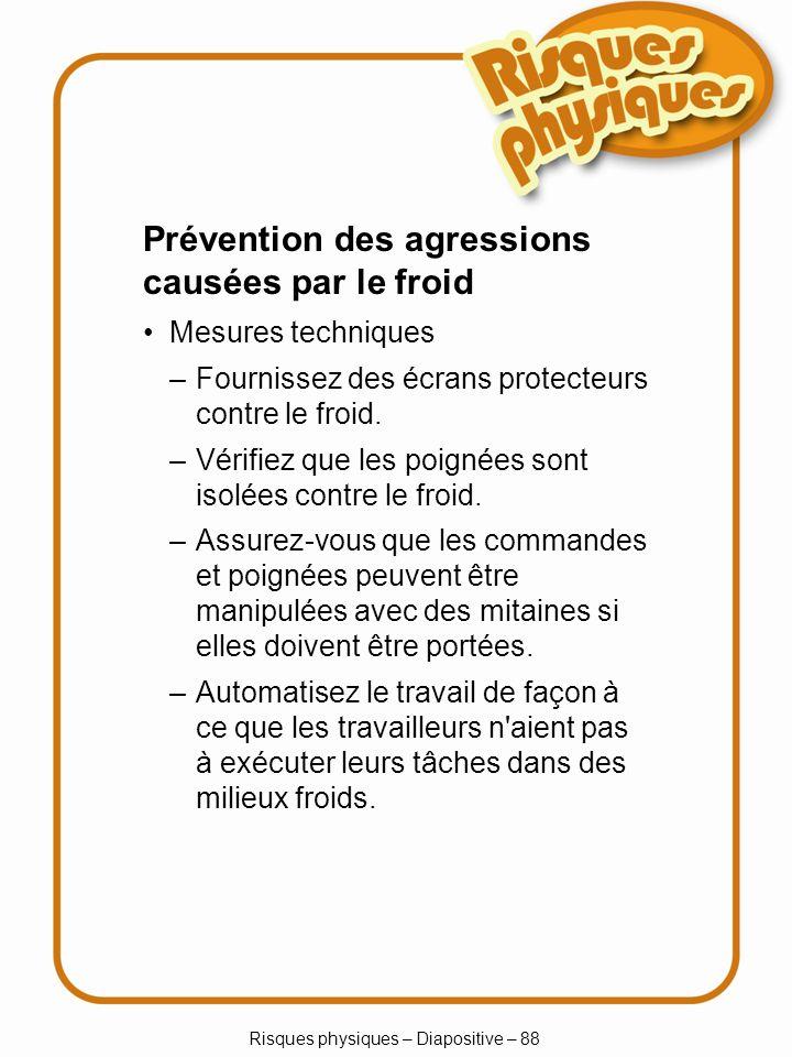 Risques physiques – Diapositive – 88 –Fournissez des écrans protecteurs contre le froid. –Vérifiez que les poignées sont isolées contre le froid. –Ass