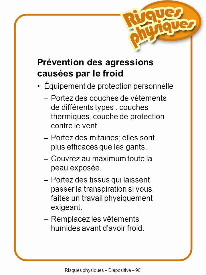 Risques physiques – Diapositive – 90 –Portez des couches de vêtements de différents types : couches thermiques, couche de protection contre le vent. –