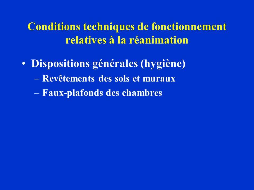 Conditions techniques de fonctionnement relatives à la réanimation Dispositions générales (hygiène) –Revêtements des sols et muraux –Faux-plafonds des