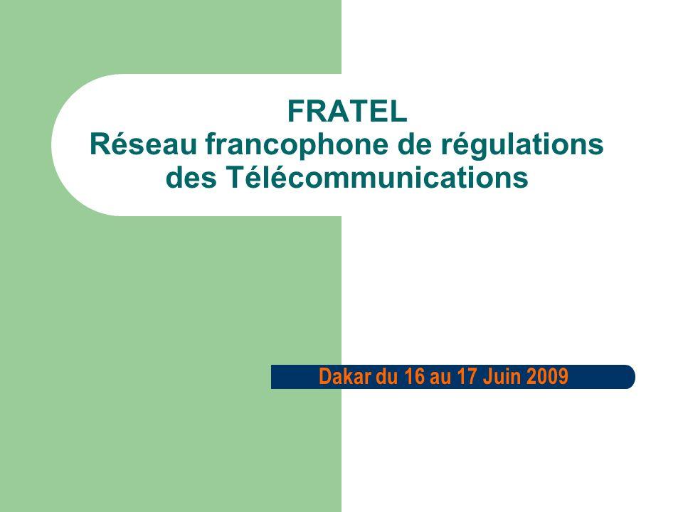 FRATEL Réseau francophone de régulations des Télécommunications Dakar du 16 au 17 Juin 2009