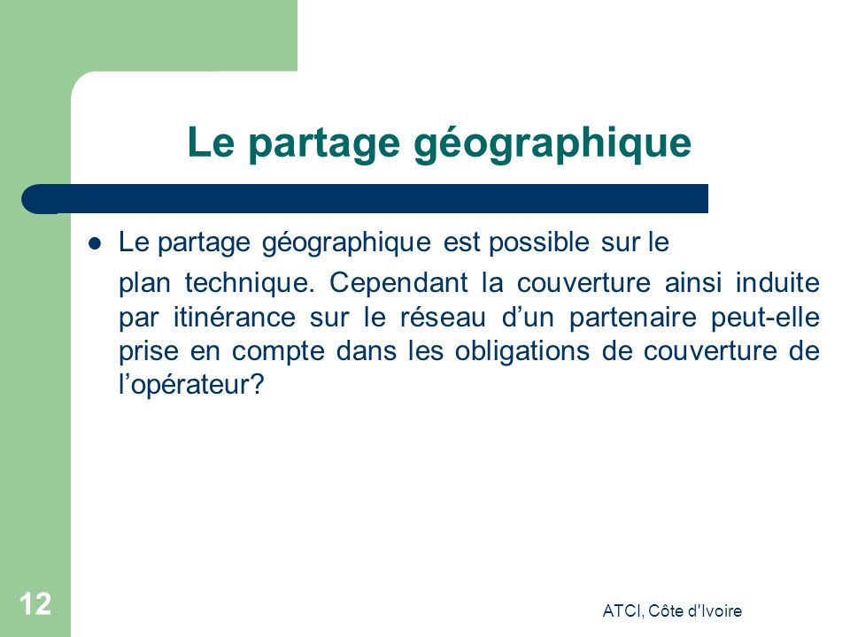 ATCI, Côte d Ivoire 12 Le partage géographique Le partage géographique est possible sur le plan technique.