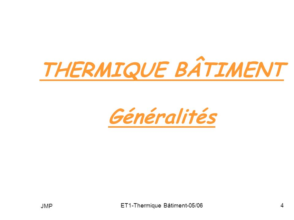 JMP ET1-Thermique Bâtiment-05/0665 RT2000 U bât U bât = ( U.b.A +.b.L) / A U = coefficient de déperdition surfacique associé à la surface A de la paroi déperditive = coefficient de déperdition linéique associé à la longueur L de la liaison b = coefficient de réduction de température (b=1 si paroi extérieure et b<1 si paroi sur local non chauffé)