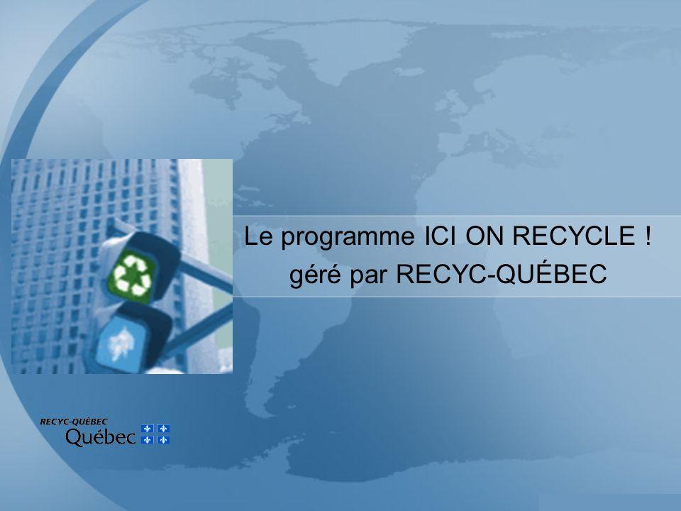 Le programme ICI ON RECYCLE ! géré par RECYC-QUÉBEC