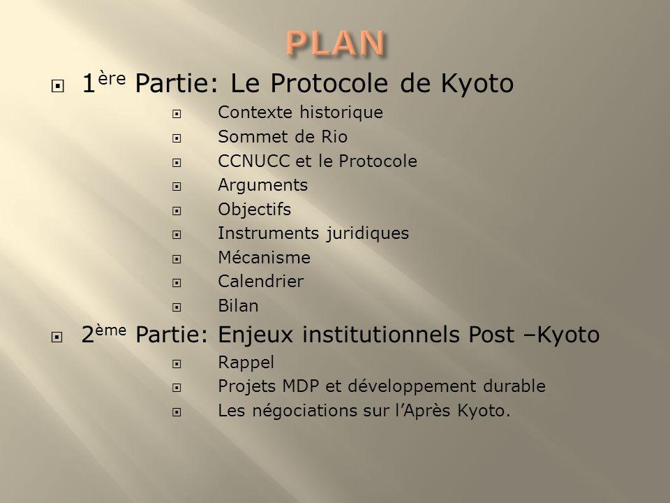 1 ère Partie: Le Protocole de Kyoto Contexte historique Sommet de Rio CCNUCC et le Protocole Arguments Objectifs Instruments juridiques Mécanisme Cale