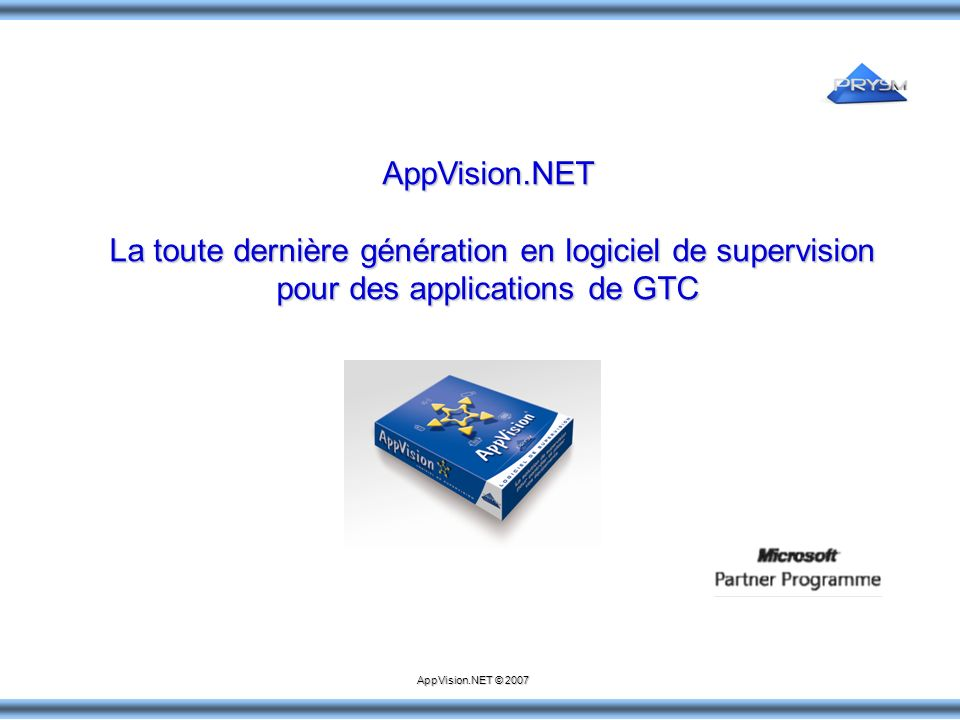 AppVision.NET La toute dernière génération en logiciel de supervision La toute dernière génération en logiciel de supervision pour des applications de