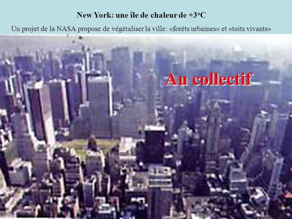 New York: une île de chaleur de +3 o C Un projet de la NASA propose de végétaliser la ville: «forêts urbaines» et «toits vivants» Au collectif