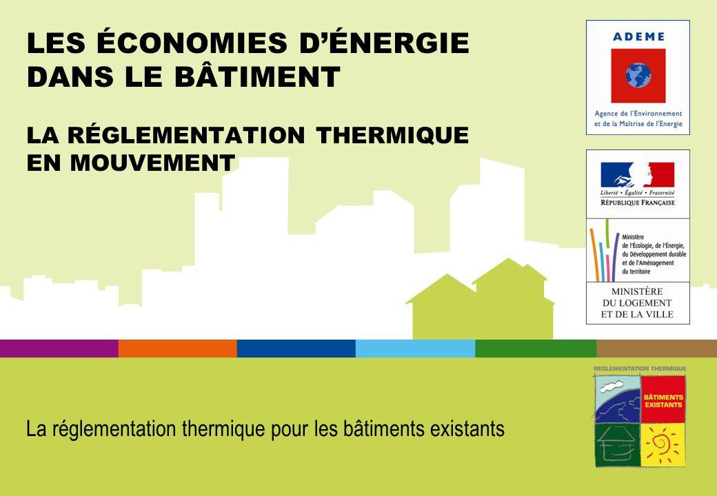 LES ÉCONOMIES DÉNERGIE DANS LE BÂTIMENT LA RÉGLEMENTATION THERMIQUE EN MOUVEMENT La réglementation thermique pour les bâtiments existants