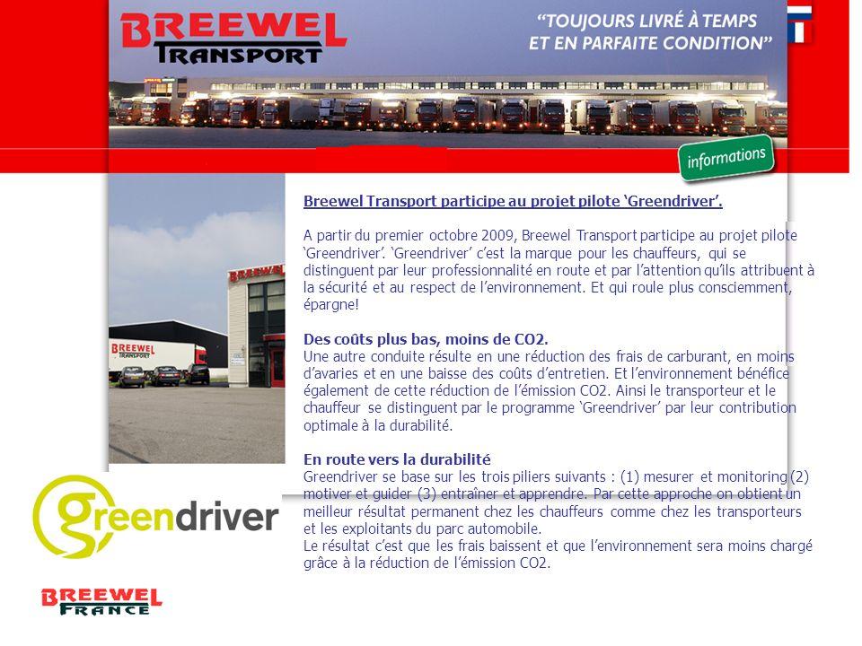 Breewel Transport participe au projet pilote Greendriver. A partir du premier octobre 2009, Breewel Transport participe au projet pilote Greendriver.
