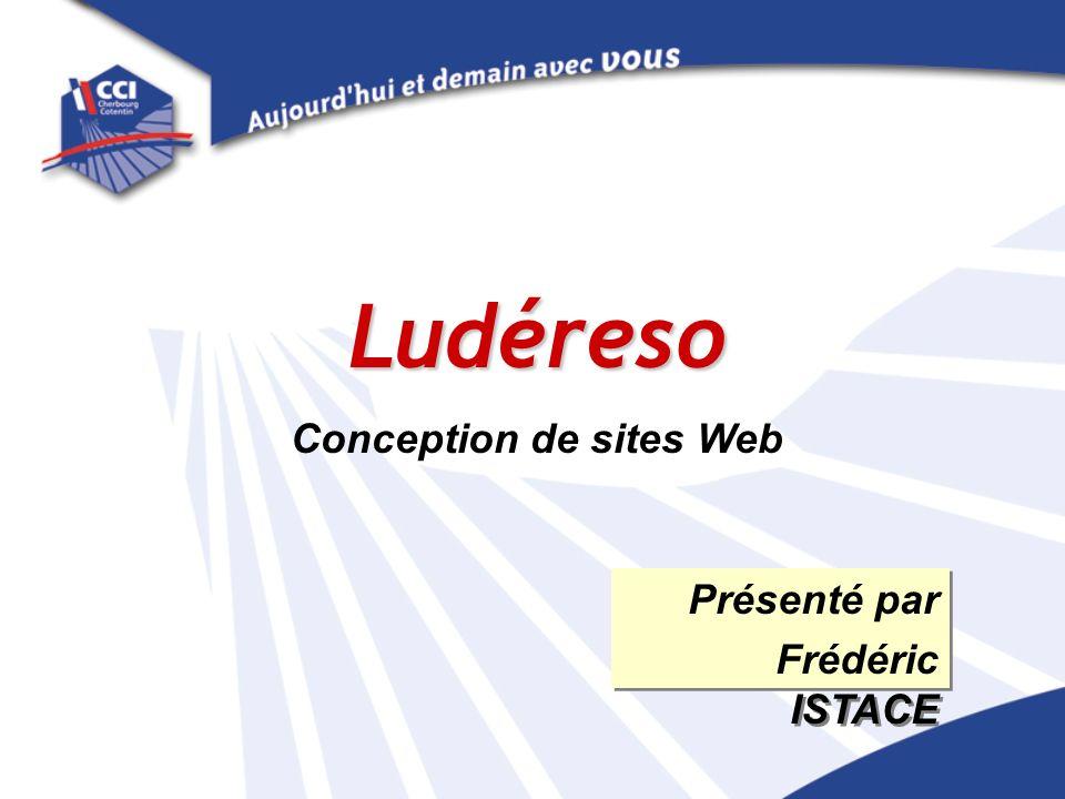 Ludéreso Conception de sites Web Présenté par Frédéric ISTACE Présenté par Frédéric ISTACE