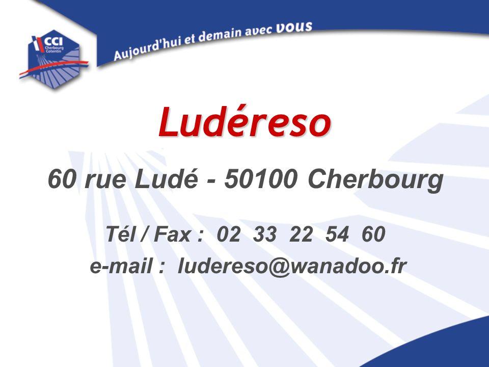 Ludéreso 60 rue Ludé - 50100 Cherbourg Tél / Fax : 02 33 22 54 60 e-mail : ludereso@wanadoo.fr