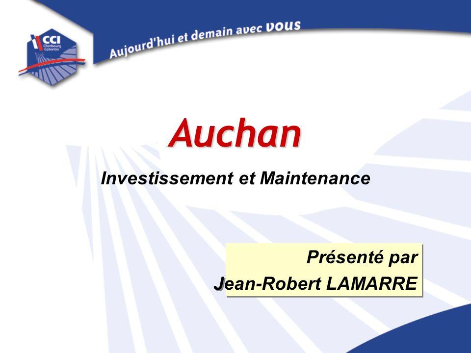 Auchan Investissement et Maintenance Présenté par Jean-Robert LAMARRE Présenté par Jean-Robert LAMARRE