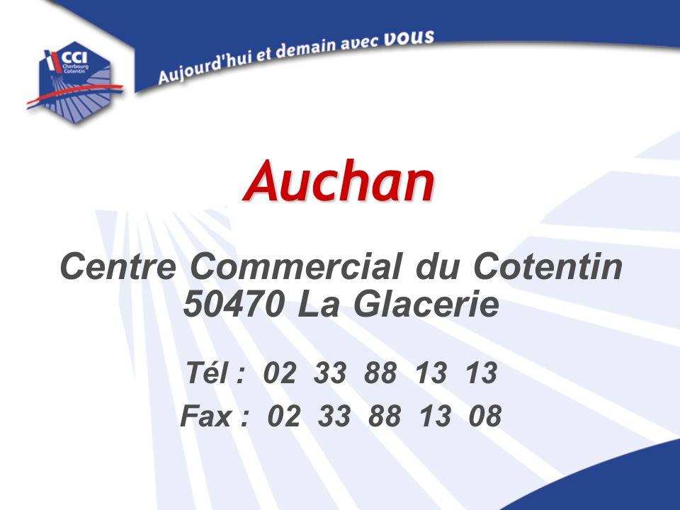 Auchan Centre Commercial du Cotentin 50470 La Glacerie Tél : 02 33 88 13 13 Fax : 02 33 88 13 08