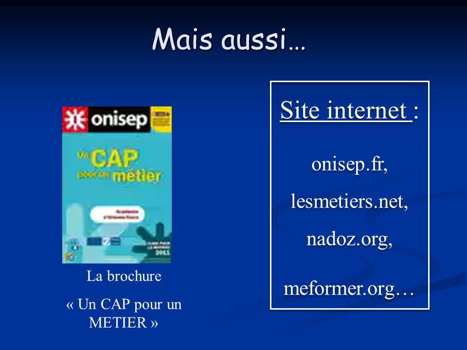 Mais aussi… Site internet : onisep.fr, lesmetiers.net, nadoz.org, meformer.org… Site internet : onisep.fr, lesmetiers.net, nadoz.org, meformer.org… La