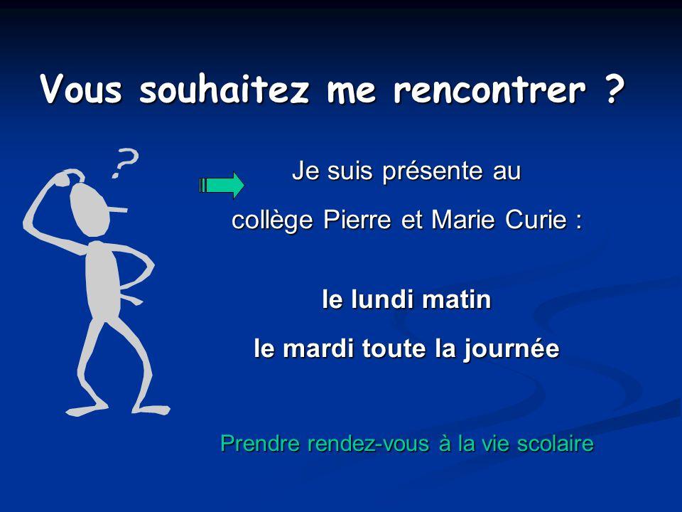 Vous souhaitez me rencontrer ? Je suis présente au collège Pierre et Marie Curie : le lundi matin le mardi toute la journée Prendre rendez-vous à la v