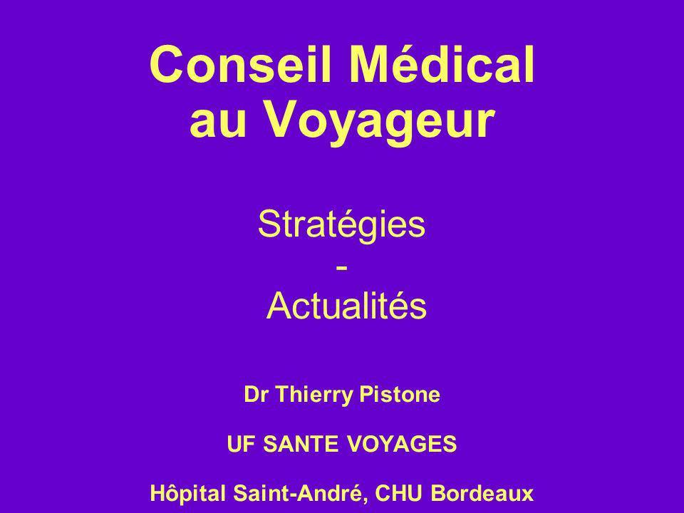 Conseil Médical au Voyageur Stratégies - Actualités Dr Thierry Pistone UF SANTE VOYAGES Hôpital Saint-André, CHU Bordeaux