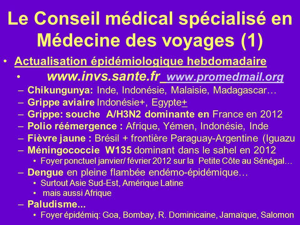 Le Conseil médical spécialisé en Médecine des voyages (1) Actualisation épidémiologique hebdomadaire www.invs.sante.fr www.promedmail.orgwww.promedmai