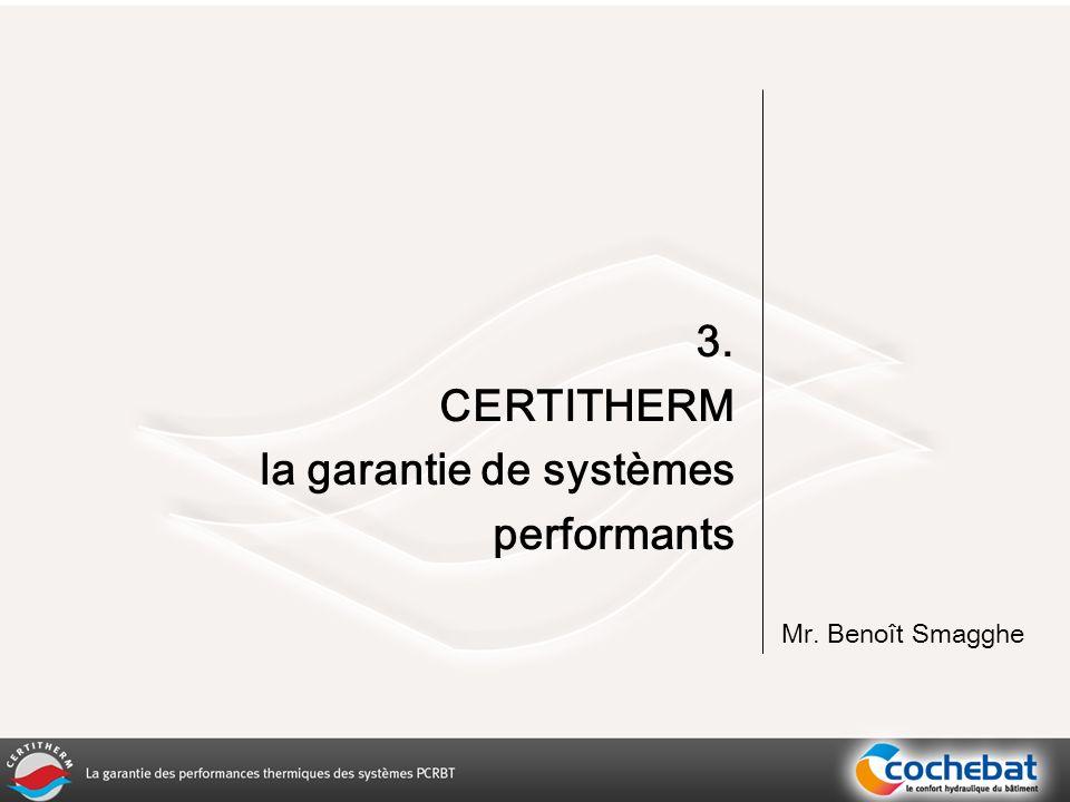 3. CERTITHERM la garantie de systèmes performants Mr. Benoît Smagghe