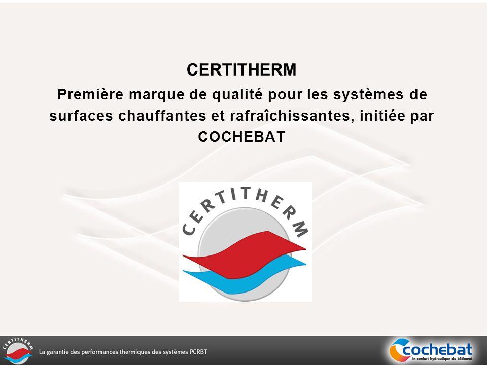 CERTITHERM Première marque de qualité pour les systèmes de surfaces chauffantes et rafraîchissantes, initiée par COCHEBAT