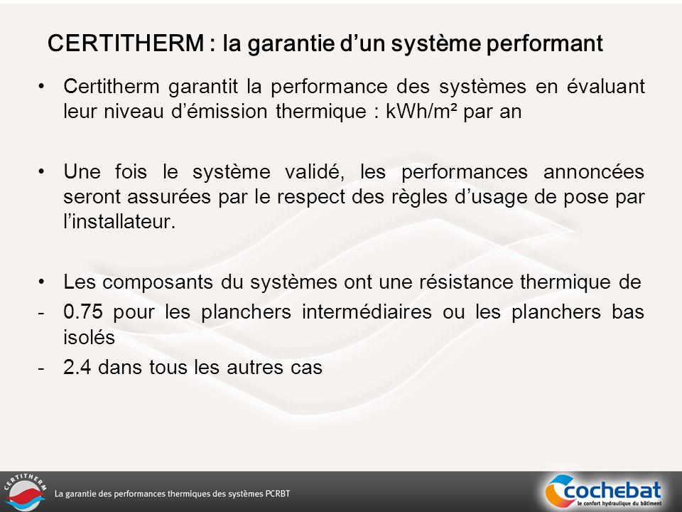 Certitherm garantit la performance des systèmes en évaluant leur niveau démission thermique : kWh/m² par an Une fois le système validé, les performances annoncées seront assurées par le respect des règles dusage de pose par linstallateur.