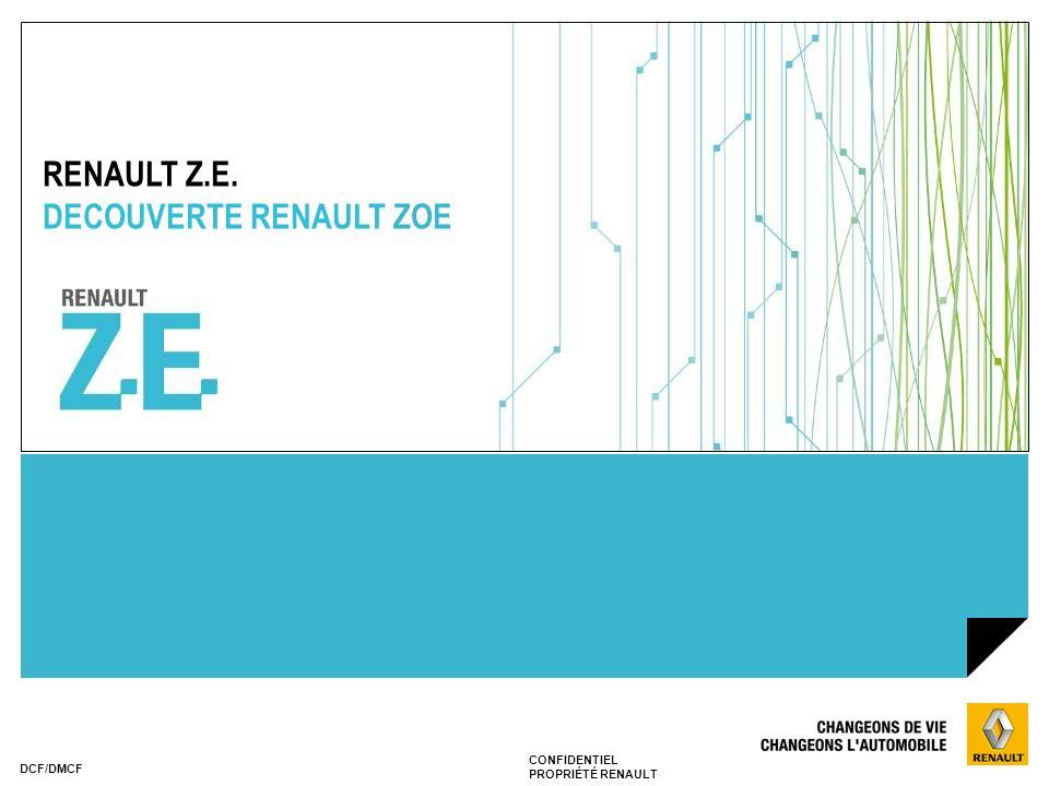 CONFIDENTIEL PROPRIÉTÉ RENAULT DCF/DMCF RENAULT Z.E. DECOUVERTE RENAULT ZOE