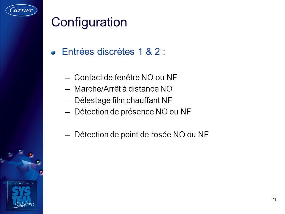 21 Entrées discrètes 1 & 2 : –Contact de fenêtre NO ou NF –Marche/Arrêt à distance NO –Délestage film chauffant NF –Détection de présence NO ou NF –Dé