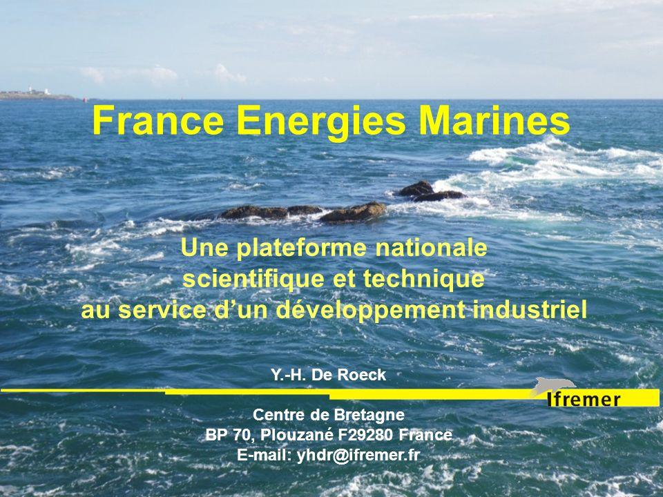 France Energies Marines Une plateforme nationale scientifique et technique au service dun développement industriel Y.-H. De Roeck Centre de Bretagne B