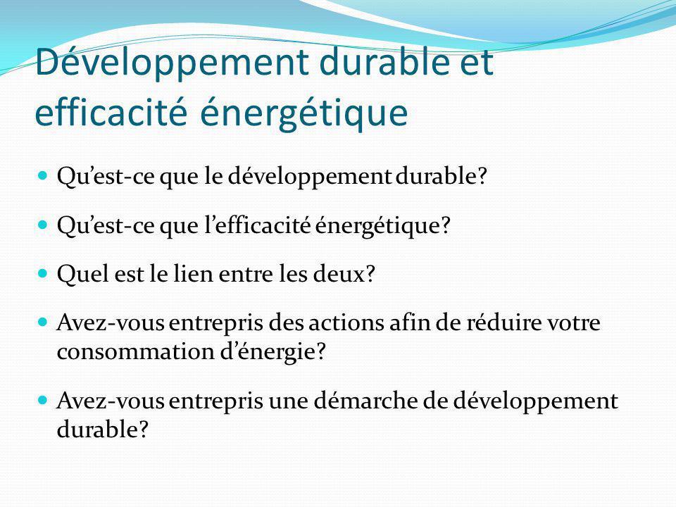 Développement durable et efficacité énergétique Quest-ce que le développement durable.