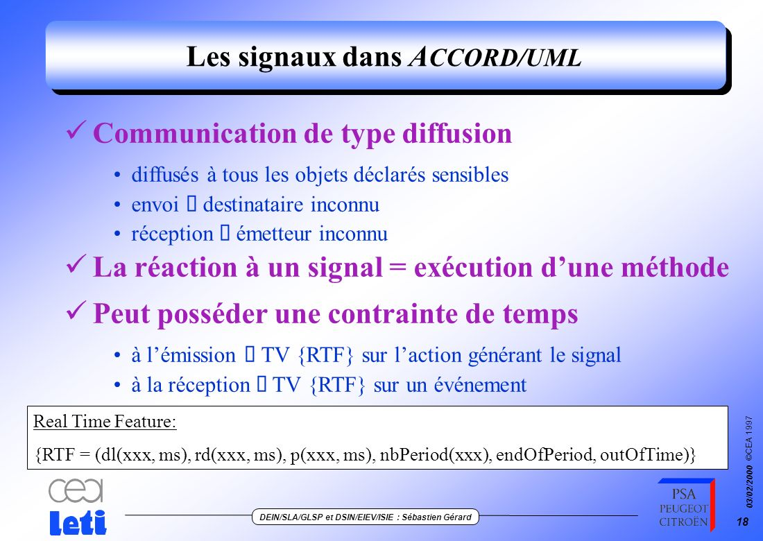 ©CEA 1997 DEIN/SLA/GLSP et DSIN/EIEV/ISIE : Sébastien Gérard 03/02/2000 17 Le concept de message de UML Définition Un message = une action + un événem