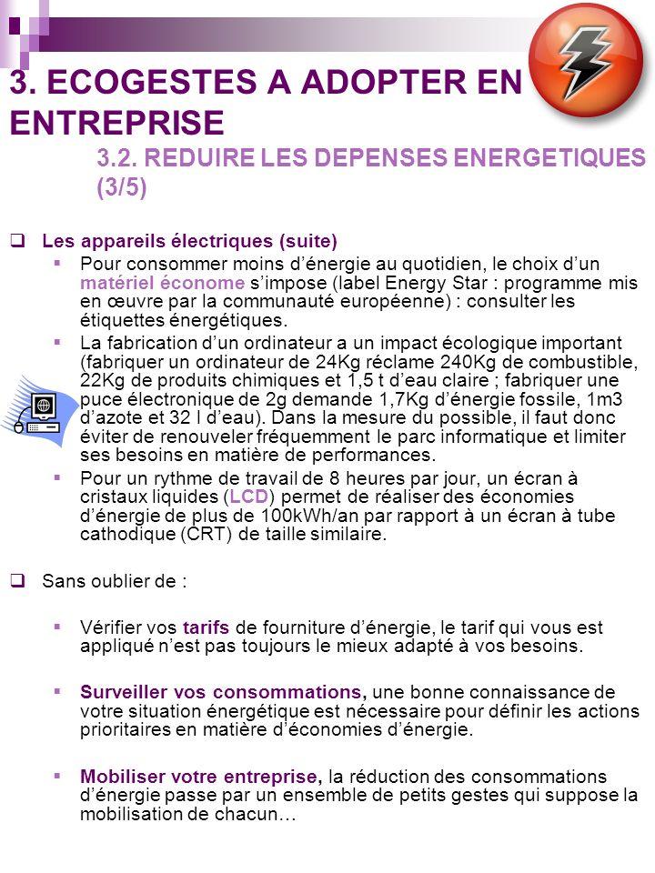 3. ECOGESTES A ADOPTER EN ENTREPRISE 3.2. REDUIRE LES DEPENSES ENERGETIQUES (3/5) Les appareils électriques (suite) Pour consommer moins dénergie au q
