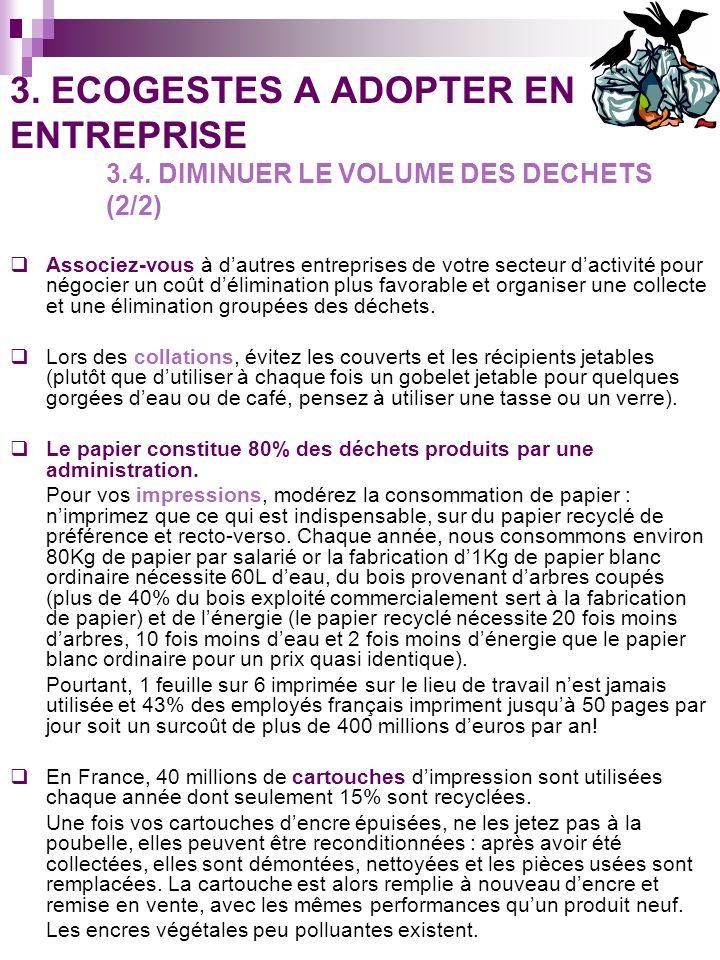 3. ECOGESTES A ADOPTER EN ENTREPRISE 3.4. DIMINUER LE VOLUME DES DECHETS (2/2) Associez-vous à dautres entreprises de votre secteur dactivité pour nég