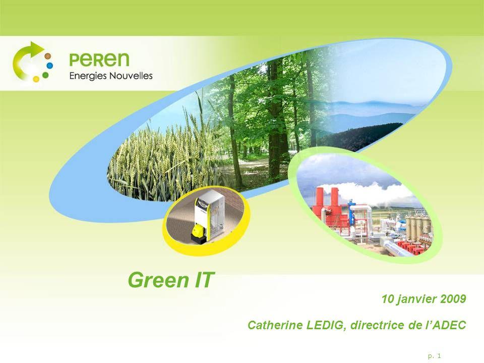 p. 1 Green IT 10 janvier 2009 Catherine LEDIG, directrice de lADEC