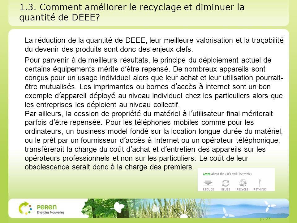 1.3. Comment améliorer le recyclage et diminuer la quantité de DEEE? La r é duction de la quantit é de DEEE, leur meilleure valorisation et la tra ç a