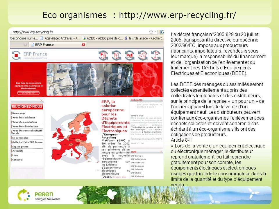 Eco organismes : http://www.erp-recycling.fr/ Le décret français n°2005-829 du 20 juillet 2005, transposant la directive européenne 2002/96/EC, impose